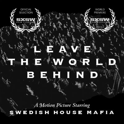 Swedish house mafia documentary leave the world behind for House music documentary