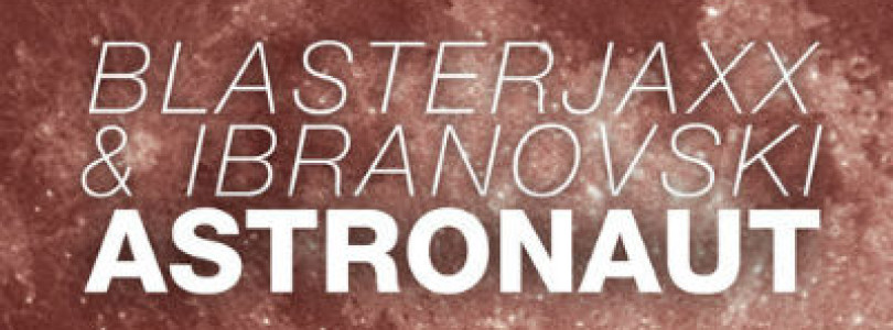 #NewRelease: Blasterjaxx & Ibranovski – Astronaut (Original Mix) [Doorn Records]