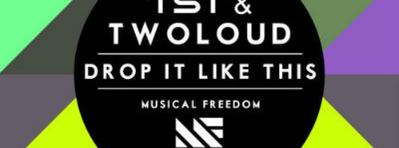 #NewRelease: TST & twoloud – Drop It Like This (Original Mix) [Musical Freedom]