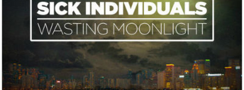 Preview: Sick Individuals – Wasting Moonlight (Original Mix) [Available July 14]