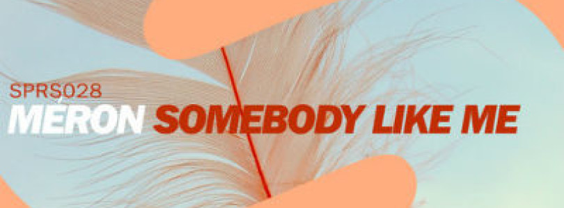 Preview: Méron – Somebody Like Me (Original Mix) [Available July 14]