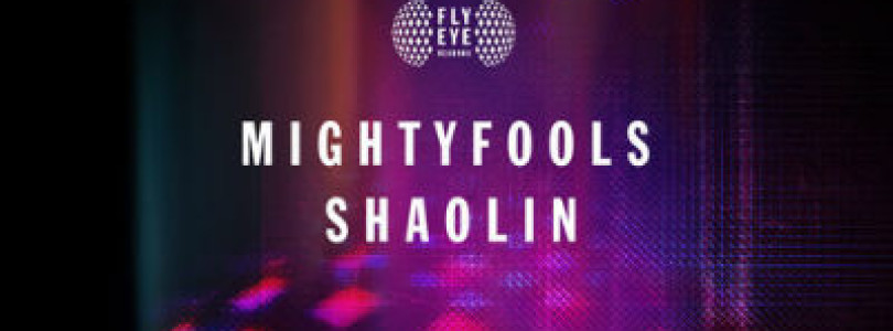 New Release: Mightyfools – Shaolin (Original Mix) [Fly Eye Records]