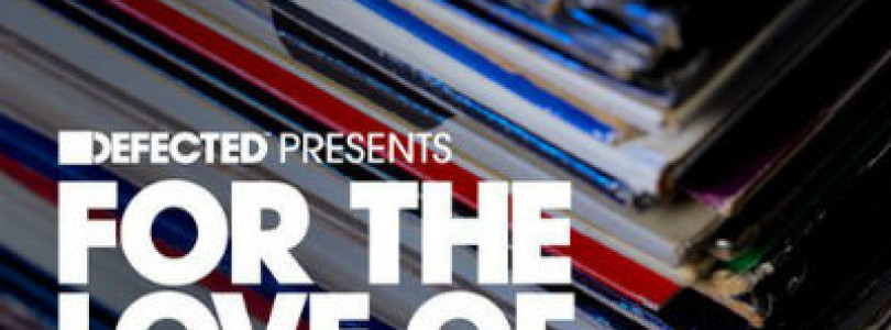 Album: Defected Presents For The Love Of House Volume 6