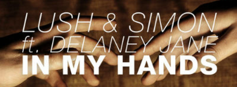 New Release: Lush & Simon feat. Delaney Jane – In My Hands (Original Mix) [Doorn Records]