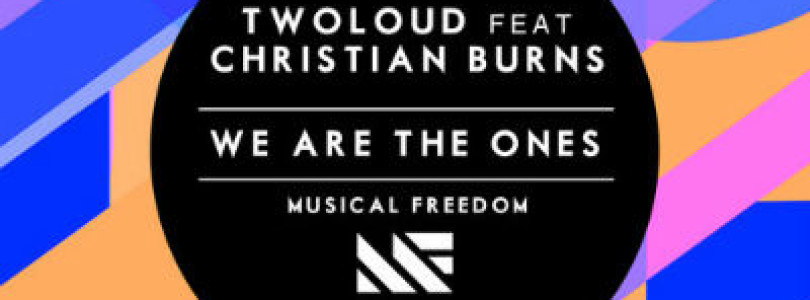 twoloud feat Christian Burns – We Are The Ones (Original Mix) [Musical Freedom]