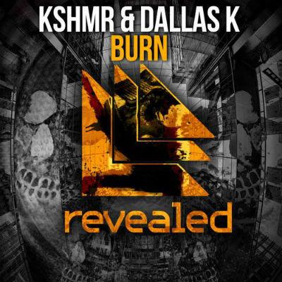 KSHMR & DallasK - Burn (Original Mix) [Revealed Recordings