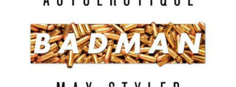 Autoerotique & Max Styler – Badman (Original Mix) [Available November 7]