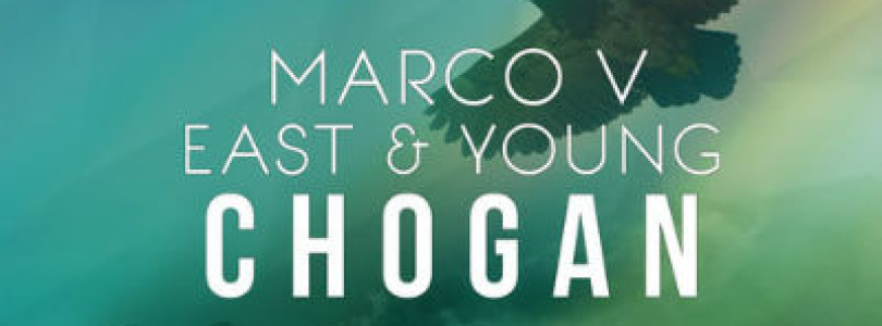 Marco V, East & Young – Chogan (Original Mix) [Available December 19]
