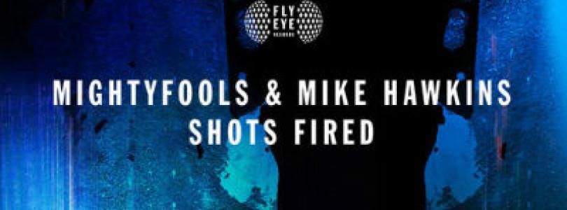Mightyfools & Mike Hawkins – Shots Fired (Original Mix) [Flye Eye Records]
