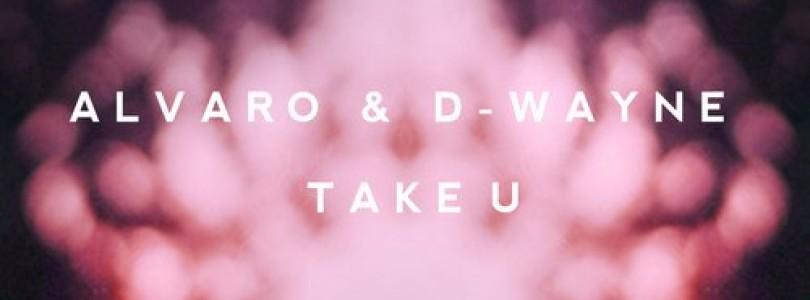 Alvaro & D-wayne – Take U (Original Mix) [Wall Recordings]
