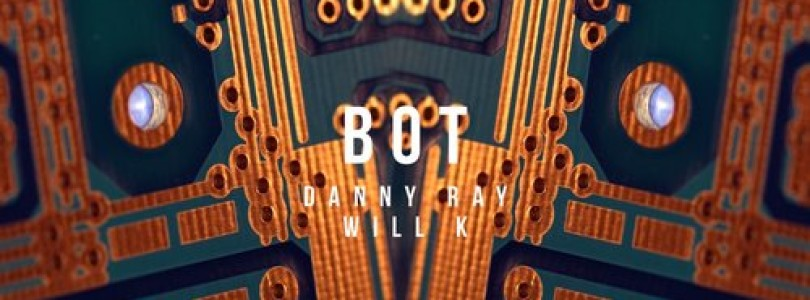 Danny Ray x Will K – Bot (Original Mix) [VOID Records]