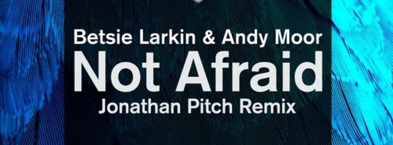 Betsie Larkin & Andy Moor – Not Afraid (Jonathan Pitch Remix) [Magik Muzik]