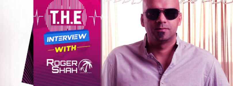 T.H.E Interview – Roger Shah