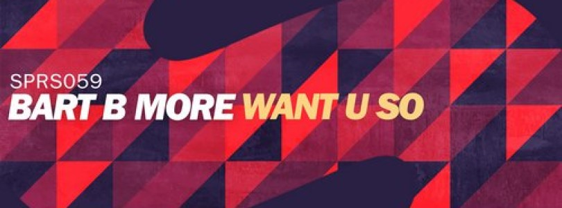 Bart B More – Want You So (Original Mix) [SPRS]