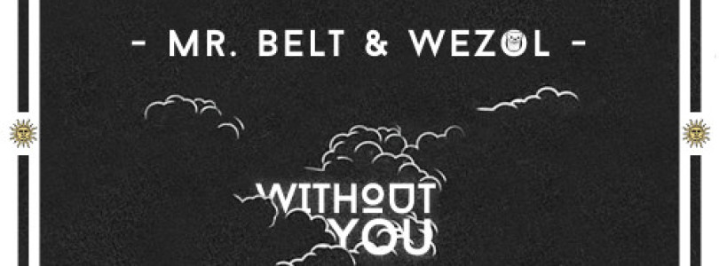 Mr. Belt & Wezol – Without You (Original Mix) [Free Download]