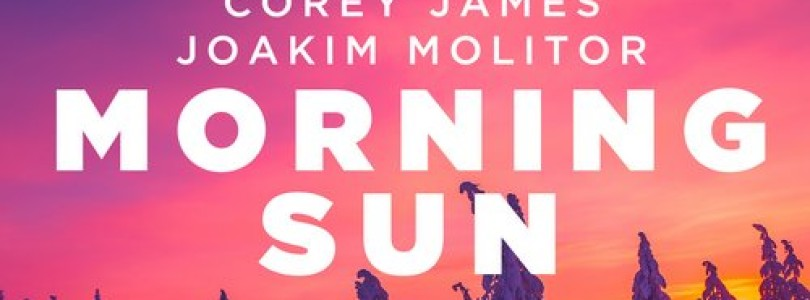 Corey James & Joakim Molitor – Morning Sun (Original Mix) [Eclypse]