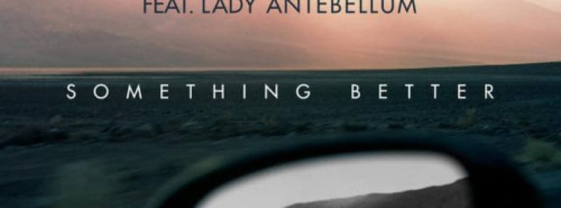 Audien feat Lady Antebellum – Something Better (Original Mix) [Virgin EMI]