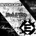 BLVCK LIGHT – Black & White [Ensis Records]
