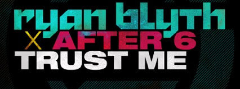 Ryan Blyth, After 6 – Trust Me [Nothing Else Matters]
