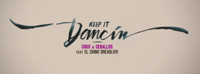 Chus & Ceballos feat El Chino Dreadlion – Keep It Dancin [Official Music Video]