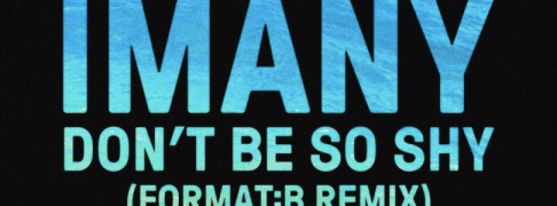 Imany – Don't Be So Shy (Format:B Remix) [Available May 6]