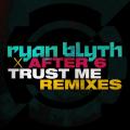 Ryan Blyth x After 6 – Trust Me (Remixes)
