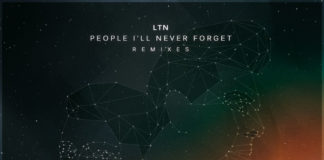 LTN releases 'People I'll Never Forget' (Remixes)