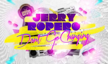 Jerry Ropero – Don't Go Changing