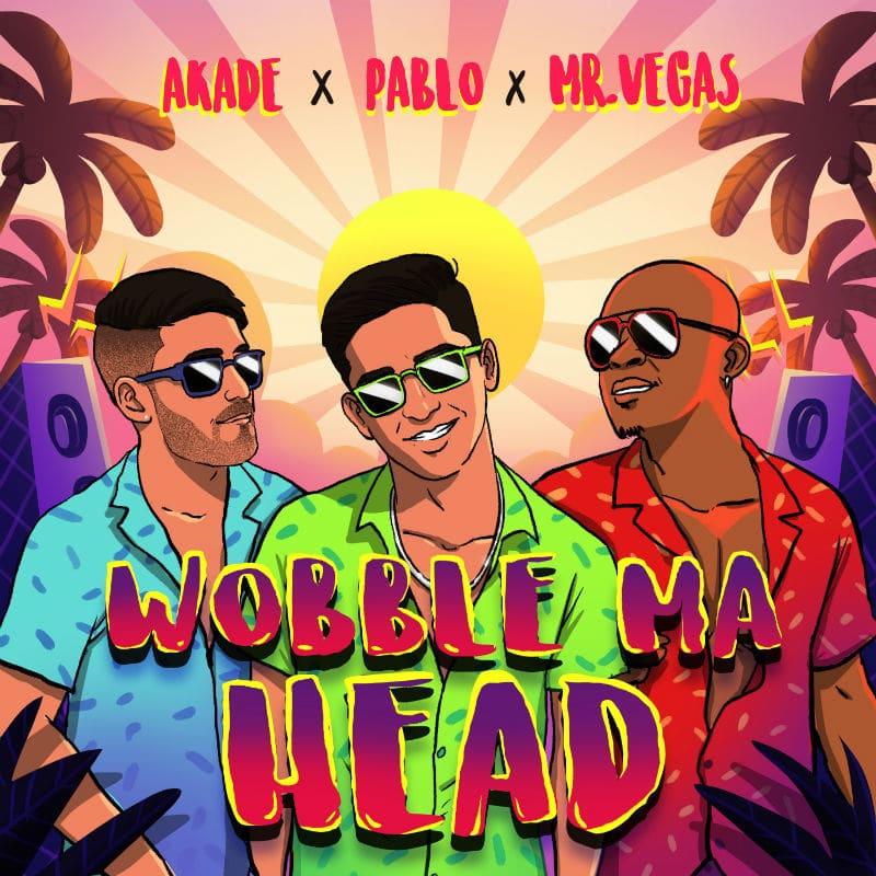 Akade X Pablo X Mr Vegas - Wobble Ma Head
